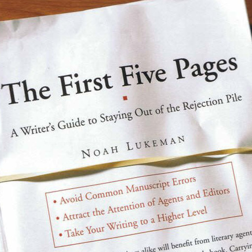 The First Five Pages: A Writer's Guide To Staying Out of the Rejection Pile, Noah Lukeman