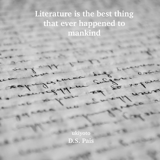 Literature is the best thing that ever happened to mankind, D.S. Pais