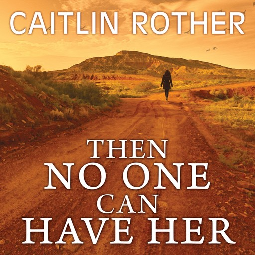 Then No One Can Have Her, Caitlin Rother