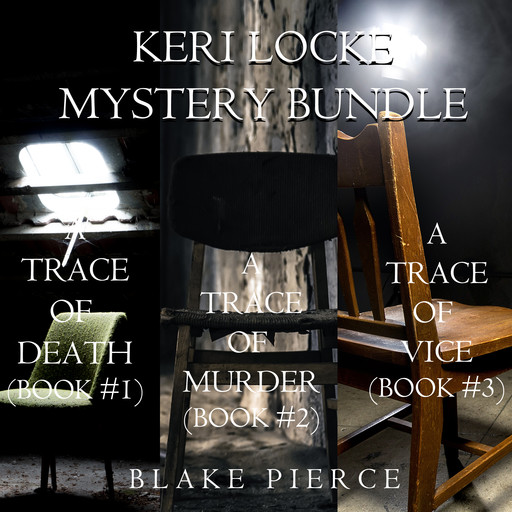 Keri Locke Mystery Bundle: A Trace of Death (#1), A Trace of Murder (#2), and A Trace of Vice (#3), Blake Pierce