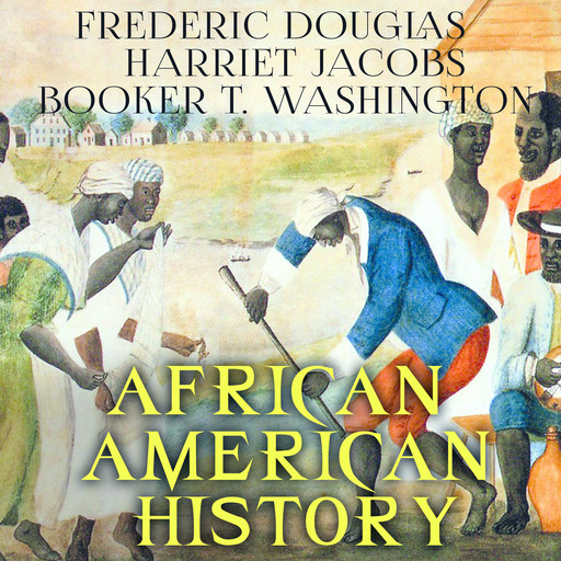 African American History, Booker T.Washington, Harriet Jacobs, Frederic Douglas