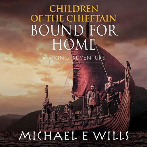Children of the Chieftain: Bound for Home, Michael E Wills