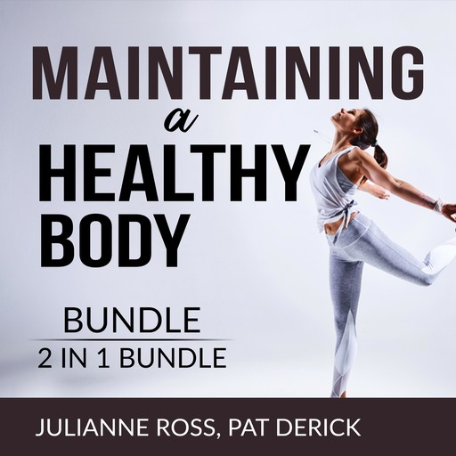 Maintaining a Healthy Body Bundle, 2 IN 1 Bundle: Living With Your Body and Counting Calories, Julianne Ross, and Pat Derick