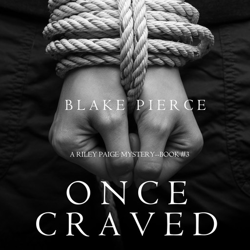Once Craved (a Riley Paige Mystery. Book 3), Blake Pierce