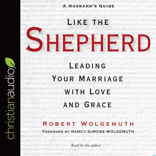 Like the Shepherd, Robert Wolgemuth, Nancy DeMoss Wolgemuth