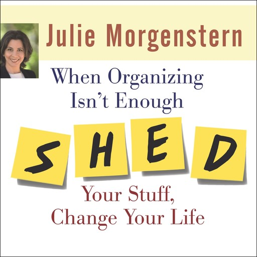 When Organizing Isn't Enough, Julie Morgenstern