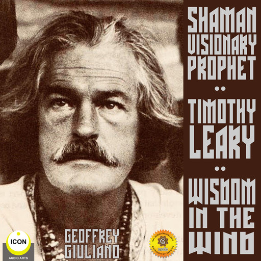 Timothy Leary Shaman Visionary Prophet - Wisdom in the Wind, Geoffrey Giuliano