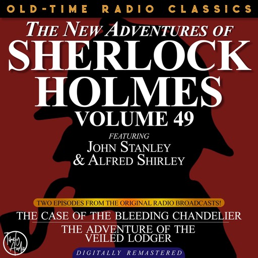 THE NEW ADVENTURES OF SHERLOCK HOLMES, VOLUME 49; EPISODE 1: THE CASE OF THE BLEEDING CHANDELIER EPISODE 2: THE ADVENTURE OF THE VEILED LODGER, Arthur Conan Doyle, Bruce Taylor, Dennis Green, Anthony Bouche