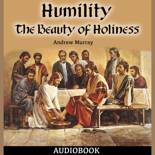 Humility: The Beauty of Holiness, Andrew Murray