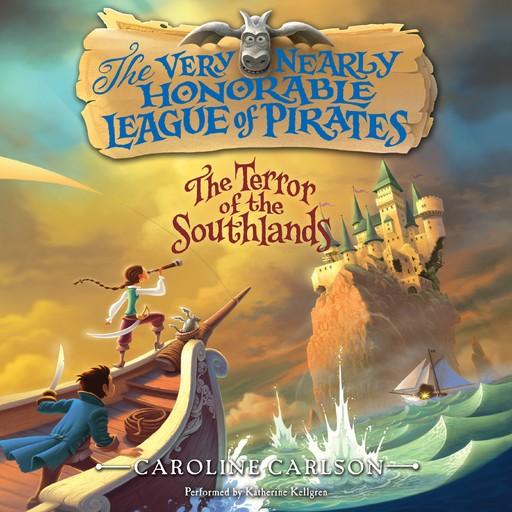 The Very Nearly Honorable League of Pirates: The Terror of the Southlands Unabr, Caroline Carlson