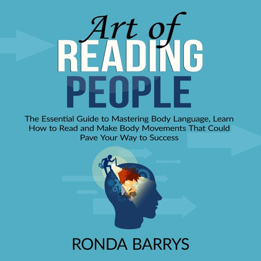 Art of Reading People: The Essential Guide to Mastering Body Language, Learn How to Read and Make Body Movements That Could Pave Your Way to Success, Ronda Barrys