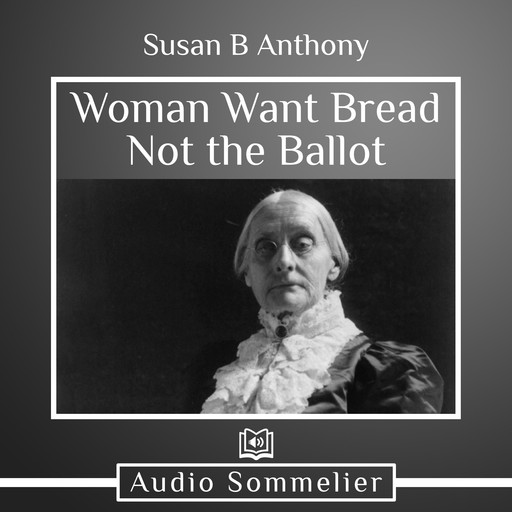 Woman Want Bread Not the Ballot, Susan Anthony