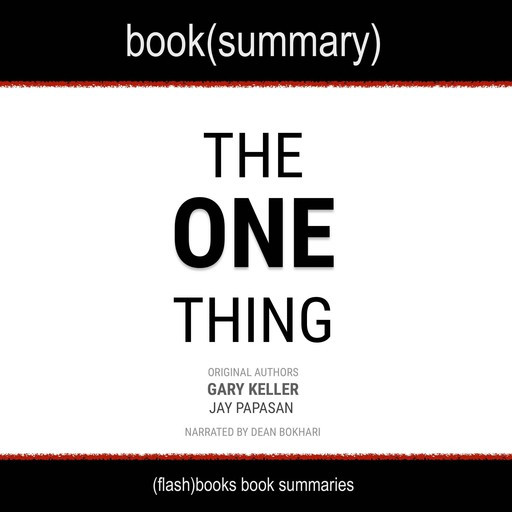 The One Thing: The Surprisingly Simple Truth Behind Extraordinary Results, Gary Keller, Jay Papasan, Flashbooks