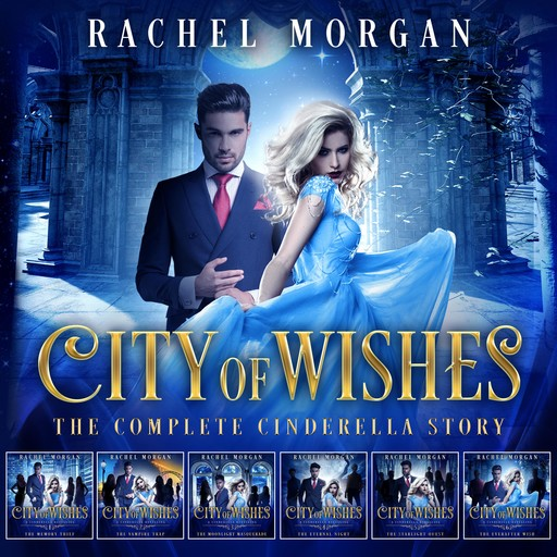City of Wishes: The Complete Cinderella Story, Rachel Morgan