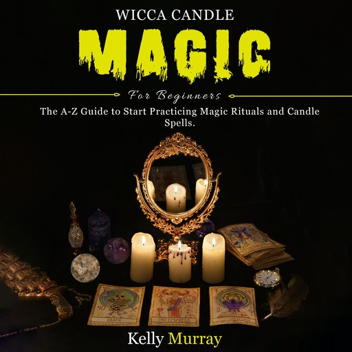 WICCA CANDLE MAGIC FOR BEGINNERS, Kelly Murray