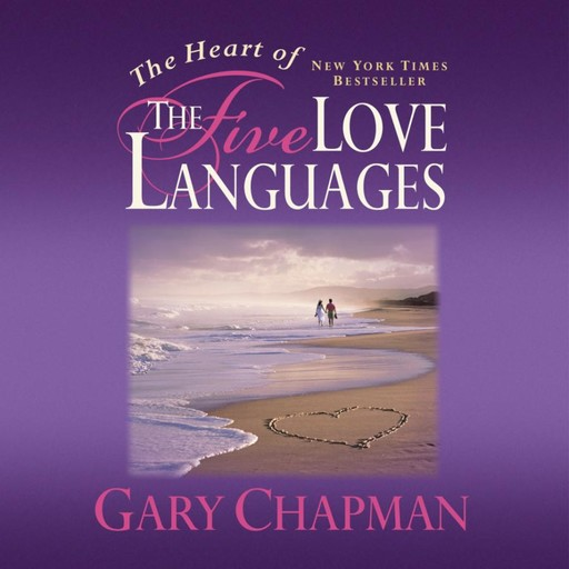 The Heart of the Five Love Languages, Gary Chapman
