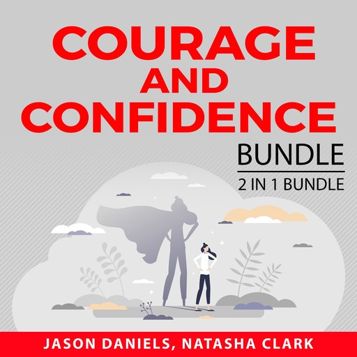 Courage and Confidence Bundle, 2 in 1 Bundle: Courage to Start and Get Over Yourself, Jason Daniels, and Natasha Clark