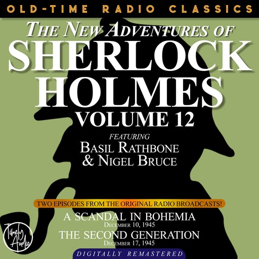 THE NEW ADVENTURES OF SHERLOCK HOLMES, VOLUME 12: EPISODE 1: A SCANDAL IN BOHEMIA EPISODE 2: THE SECOND GENERATION, Arthur Conan Doyle, Anthony Boucher, Dennis Green