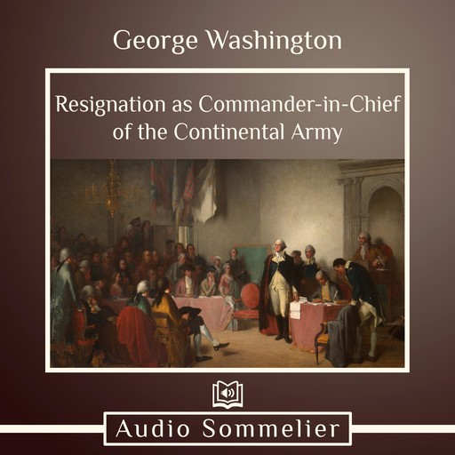 Resignation as Commander-in-Chief of the Continental Army, George Washington