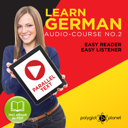 German Easy Reader - Easy Listener - Parallel Text: Audio Course No. 2 - The German Easy Reader - Easy Audio Learning Course, Polyglot Planet