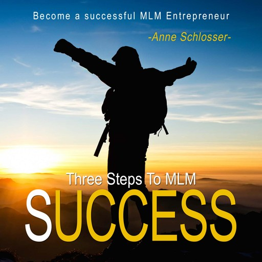 Three Steps to Mlm Success - Become a Successful Mlm Entrepreneur,
