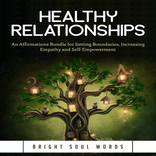 Healthy Relationships: An Affirmations Bundle for Setting Boundaries, Increasing Empathy and Self-Empowerment, Bright Soul Words
