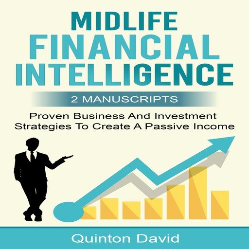 Midlife Financial Intelligence: Proven Business And Investment Strategies to Create Passive Income (2 Manuscripts), Quinton David