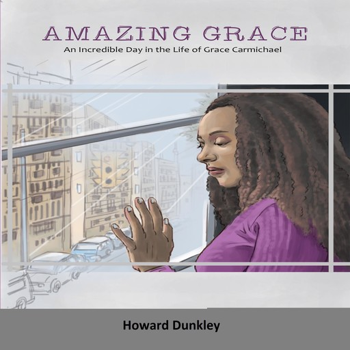Amazing Grace: An Incredible Day in the Life of Grace Carmichael, Howard Dunkley