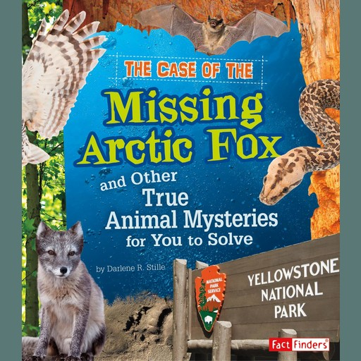 The Case of the Missing Arctic Fox and Other True Animal Mysteries for You to Solve, Heather Montgomery