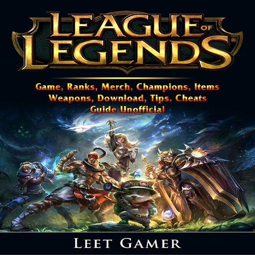 League of Legends Game, Ranks, Merch, Champions, Items, Weapons, Download, Tips, Cheats, Guide Unofficial, Leet Gamer