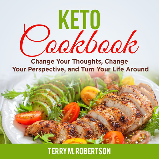 Keto Cookbook: The Step by Step Guide to Living the Ketogenic Lifestyle, Including Keto Meal Plan & Food List, Terry M. Robertson