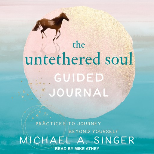 The Untethered Soul Guided Journal, Michael A. Singer