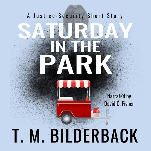 Saturday In The Park - A Justice Security Short Story, T.M.Bilderback