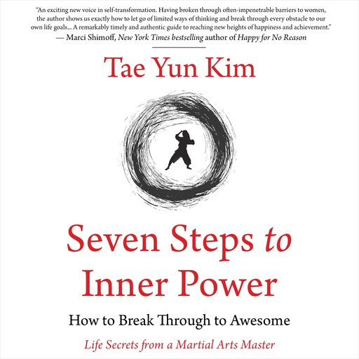 Seven Steps to Inner Power. How to Break Through to Awesome (Life Secrets from a Martial Arts Master), Tae Yun Kim