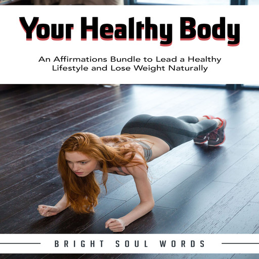 Your Healthy Body: An Affirmations Bundle to Lead a Healthy Lifestyle and Lose Weight Naturally, Bright Soul Words