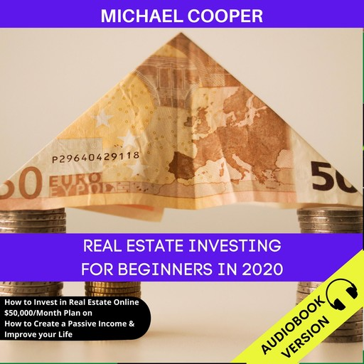 Real Estate Investing For Beginners In 2020, Michael Cooper