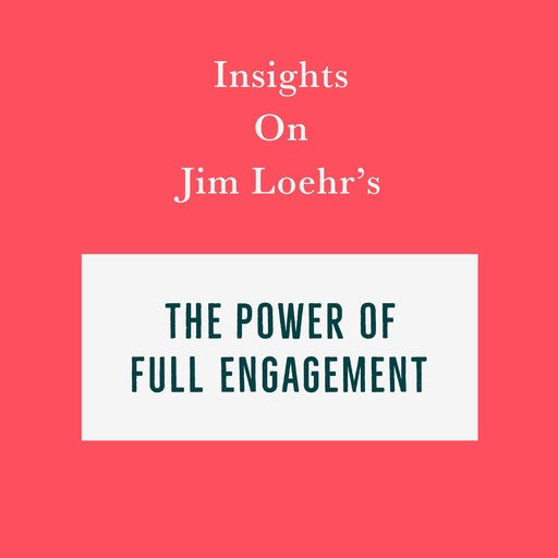 Insights on Jim Loehr's The Power of Full Engagement, Swift Reads