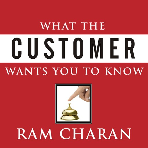 What the Customer Wants You to Know, Ram Charan