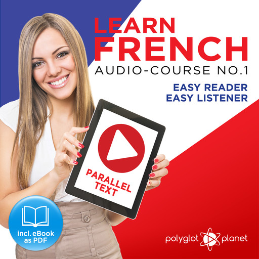 Learn French - Easy Reader - Easy Listener Parallel Text Audio Course No. 1 - The French Easy Reader - Easy Audio Learning Course, Polyglot Planet