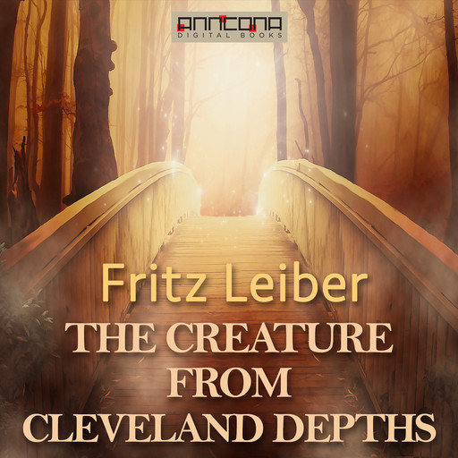 The Creature from Cleveland Depths, Fritz Leiber
