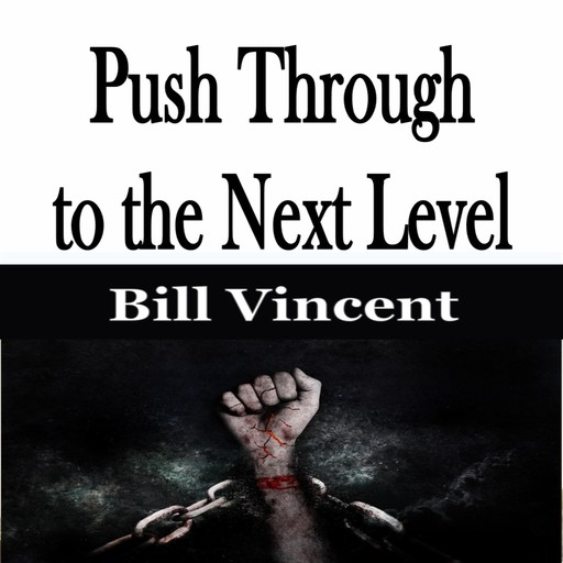 Push Through to the Next Level, Bill Vincent