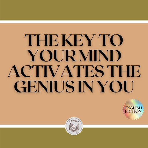 THE KEY TO YOUR MIND: ACTIVATES THE GENIUS IN YOU, LIBROTEKA