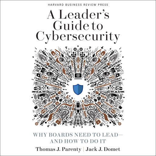 A Leader's Guide to Cybersecurity, Jack J. Domet, Thomas J. Parenty