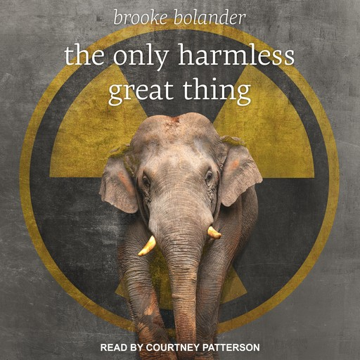 The Only Harmless Great Thing, Brooke Bolander