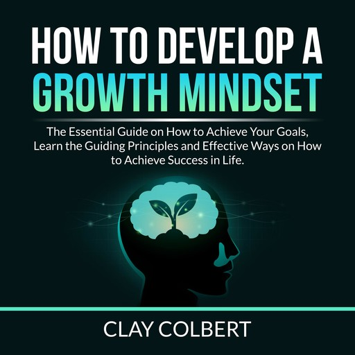 How to Develop a Growth Mindset, Clay Colbert