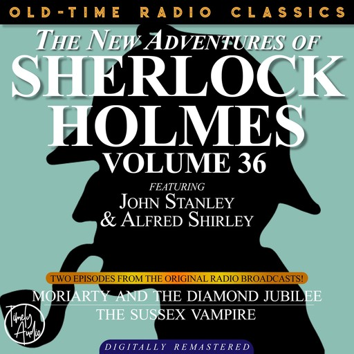 THE NEW ADVENTURES OF SHERLOCK HOLMES, VOLUME 36; EPISODE 1: MORIARTY AND THE DIAMOND JUBILIEE EPISODE 2: THE SUSSEX VAMPIRE, Arthur Conan Doyle, Bruce Taylor, Dennis Green, Anthony Bouche