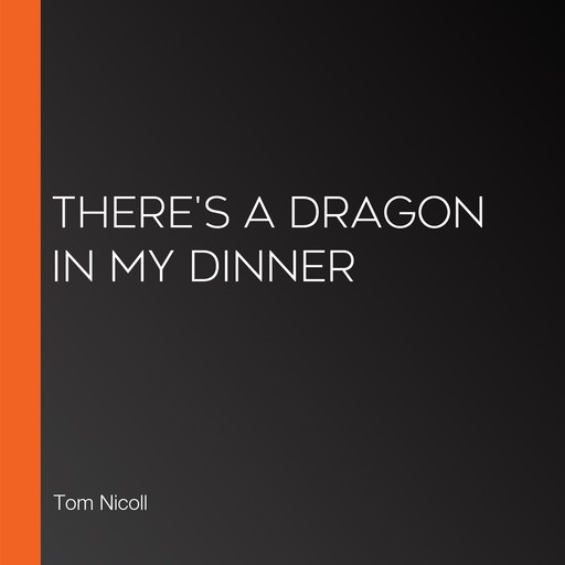 There's A Dragon In My Dinner, Tom Nicoll