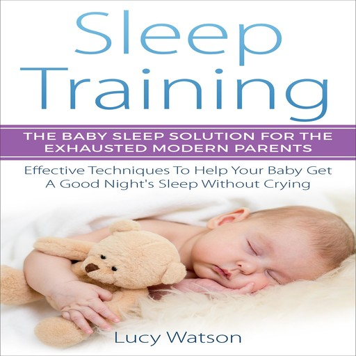 Sleep Training: The Baby Sleep Solution for the Exhausted Modern Parents, Lucy Watson