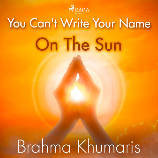 You Can't Write Your Name On The Sun, Brahma Khumaris