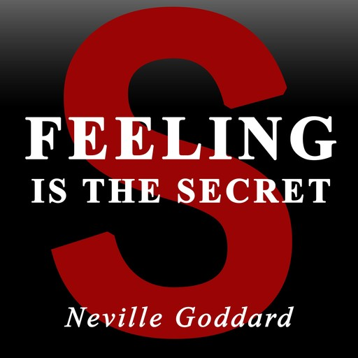 Feeling Is the Secret, Neville Goddard